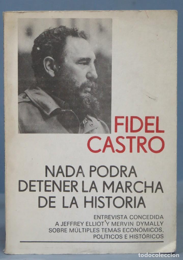 NADA PODRA DETENER LA MARCHA DE LA HISTORIA. FIDEL CASTRO. ED. LA HABANA (Libros de Segunda Mano - Pensamiento - Política)