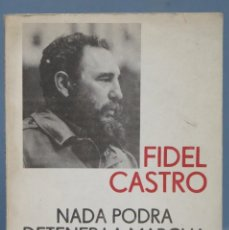 Libros de segunda mano: NADA PODRA DETENER LA MARCHA DE LA HISTORIA. FIDEL CASTRO. ED. LA HABANA. Lote 163735118