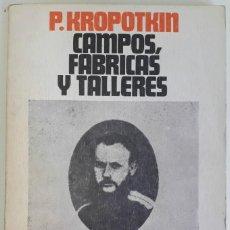 Libros de segunda mano: PIOTR KROPOTKIN . CAMPOS, FÁBRICAS Y TALLERES. Lote 163800622