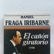 Libros de segunda mano: EL CAÑÓN GIRATORIO FRAGA IRIBARNE. Lote 164317100