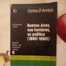 Libros de segunda mano: BUENOS AIRES, SUS HOMBRES, SU POLÍTICA. (1860-1890). CARLOS D'AMICO. CEAL 1977. 191PGS.. Lote 164624334