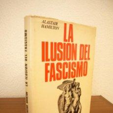 Libros de segunda mano: ALASTAIR HAMILTON: LA ILUSIÓN DEL FASCISMO. UN ENSAYO SOBRE LOS INTELECTUALES Y EL FASC. (CARALT). Lote 164933630
