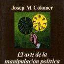Libros de segunda mano: EL ARTE DE LA MANIPULACIÓN POLÍTICA / JOSEP M. COLOMER (ANAGRAMA). Lote 165039638