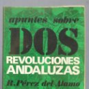 Libros de segunda mano: APUNTES SOBRE DOS REVOLUCIONES ANDALUZAS. RAFAEL PÉREZ DEL ÁLAMO. Lote 165046682