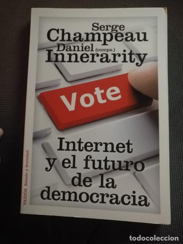 INTERNET Y EL FUTURO DE LA DEMOCRACIA - DANIEL INNERARITY - SERGE CHAMPEAU - PAIDÓS 2012 (Libros de Segunda Mano - Pensamiento - Política)