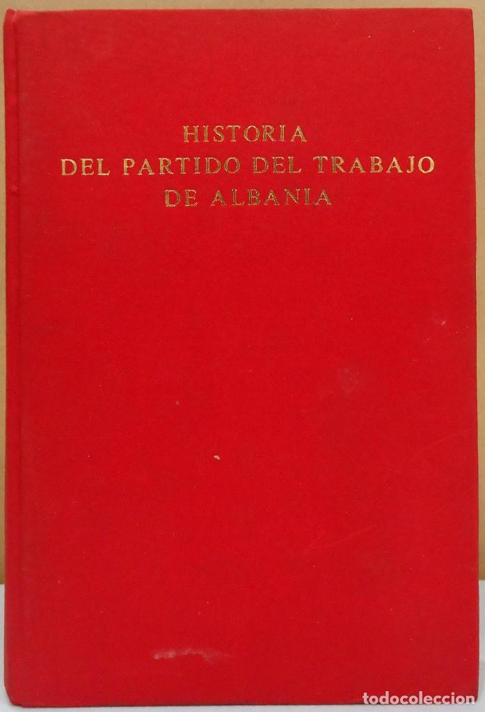 HISTORIA DEL PARTIDO DEL TRABAJO DE ALBANIA. INSTITUTO DE ESTUDIOS MARXISTA-LENINISTAS, 1971. (Libros de Segunda Mano - Pensamiento - Política)
