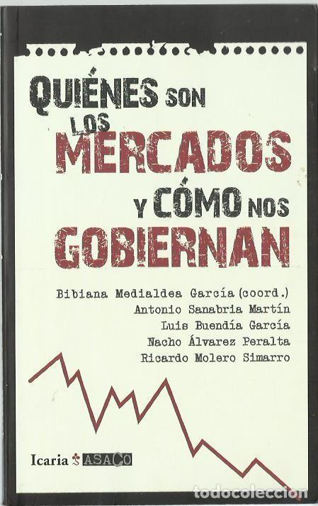 QUIÉNES SON LOS MERCADOS Y CÓMO NOS GOBIERNAN (ONCE RESPUESTAS PARA ENTENDER LA CRISIS). 2011 (Libros de Segunda Mano - Pensamiento - Política)
