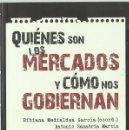 Libros de segunda mano: QUIÉNES SON LOS MERCADOS Y CÓMO NOS GOBIERNAN (ONCE RESPUESTAS PARA ENTENDER LA CRISIS). 2011. Lote 165327794