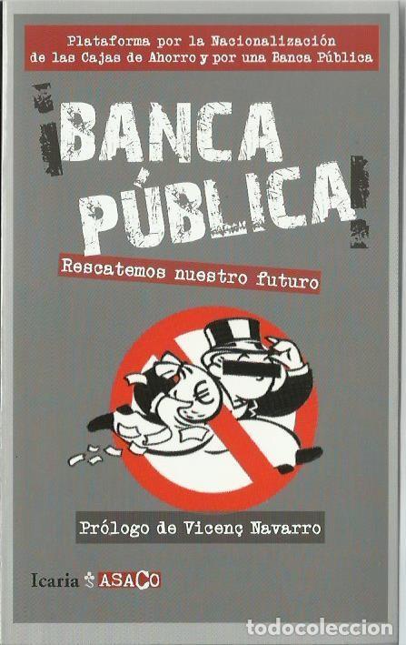 ¡BANCA PÚBLICA! RESCATEMOS NUESTRO FUTURO. (PRÓLOGO DE VICENÇ NAVARRO. ICARIA ED, 2012) (Libros de Segunda Mano - Pensamiento - Política)