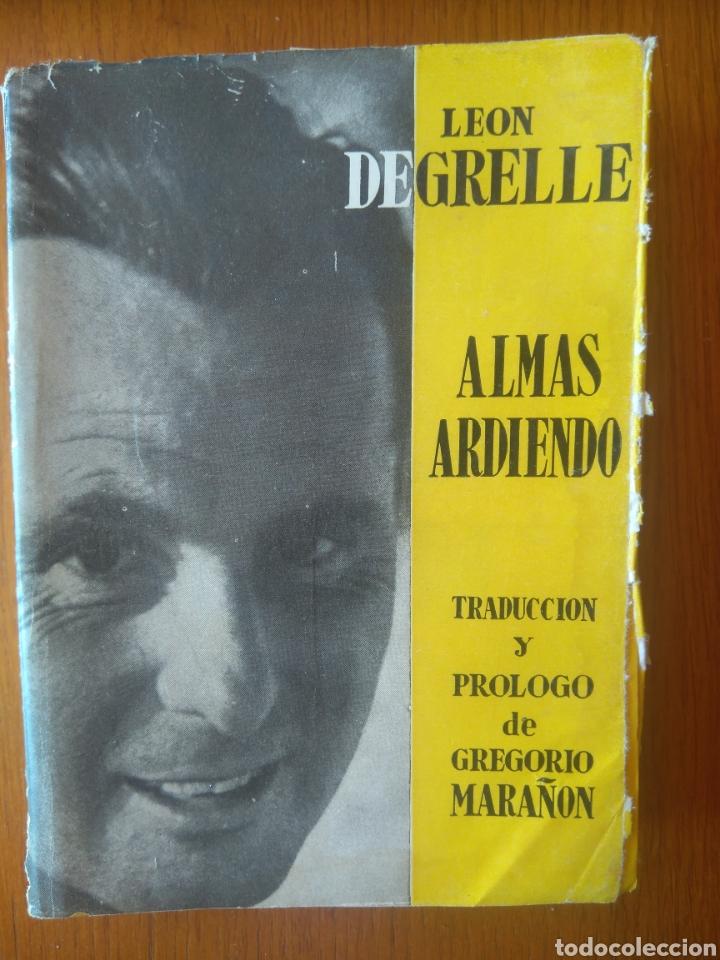 LEON DEGRELLE, ALMAS ARDIENDO- PRÓLOGO DE GREGORIO MARAÑÓN. EDITORIAL LA HOJA DE ROBLE, 1954 (Libros de Segunda Mano - Pensamiento - Política)