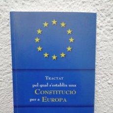 Libros de segunda mano: TRACTAT PEL QUAL S'ESTABLIX UNA CONSTITUCIÓ PER A EUROPA. Lote 165432185