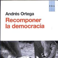 Libros de segunda mano: RECOMPONER LA DEMOCRACIA - ANDRES ORTEGA KLEIN. Lote 165546386