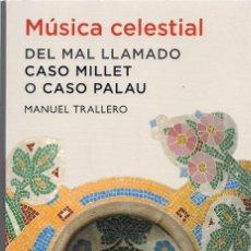 Libros de segunda mano: MANUEL TRALLERO : MÚSICA CELESTIAL. DEL (MAL) LLAMADO CASO MILLET O CASO PALAU. (ED. DEBATE, 2012). Lote 166124402