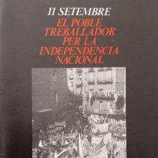Libros de segunda mano: 11 SETEMBRE. EL POBLE TREBALLADOR PER LA INDEPENDÈNCIA NACIONAL. Lote 221863273