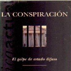 Libros de segunda mano: LA CONSPIRACION.EL GOLPE DE ESTADO DIFUSO. A-GOLPE-086. Lote 262403255