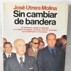 Libros de segunda mano: SIN CAMBIAR DE BANDERA. UTRERA MOLINA, JOSÉ. Lote 166774766