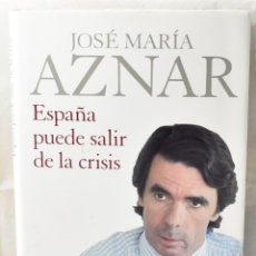 Libros de segunda mano: ESPAÑA PUEDE SALIR DE LA CRISIS. AZNAR, JOSÉ MARÍA. Lote 166834722