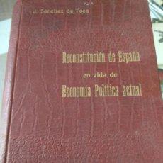 Libros de segunda mano: RECONSTITUCIÓN DE ESPAÑA EN VIDA DE ECONOMÍA POLÍTICA ACTUAL - SÁNCHEZ DE TOCA, JOAQUÍN. Lote 262768945