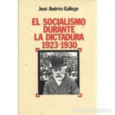 Libros de segunda mano: EL SOCIALISMO DURANTE LA DICTADURA (1923-1930) - ANDRÉS- GALLEGO, JOSÉ. Lote 167198004