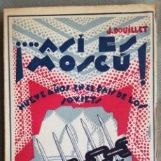 Livros em segunda mão: ASÍ ES MOSCÚ. NUEVE AÑOS EN EL PAÍS DE LOS SOVIETS. JOSÉ DOUILLET. Lote 167629076