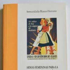 Libros de segunda mano: INMACULADA BLASCO. ARMAS FEMENINAS PARA LA CONTRARREVOLUCIÓN. SECCIÓN FEMENINA EN ARAGÓN. 1999. Lote 167686872
