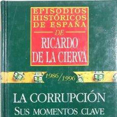 Libros de segunda mano: 1986/1996, LA CORRUPCION. SUS MOMENTOS CLAVES. RICARDO DE LA CIERVA. EDITORES ARC. MADRID, 1997. Lote 167907516