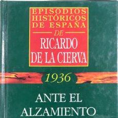 Libros de segunda mano: 1936, ANTE EL ALZAMIENTO. TRAMA CIVIL Y CONSPIRACION MILITAR. RICARDO DE LA CIERVA. EDITORES ARC. . Lote 167907620