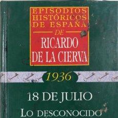 Libros de segunda mano: 1936. 18 DE JULIO. LO DESCONOCIDO DEL ALZAMIENTO. RICARDO DE LA CIERVA. EDITORES ARC. MADRID, 1997. Lote 167908092