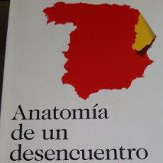Libros de segunda mano: ANATOMÍA DE UN DESENCUENTRO, LA CATALUNYA QUE ES Y LA ESPAÑA QUE NO PUDO SER. BEL GERMÀ. Lote 168085121