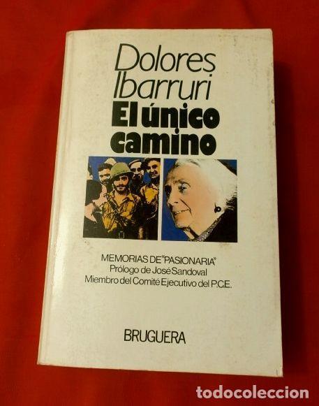 EL UNICO CAMINO POR DOLORES IBARRURI (1ª EDICION 1979) ED. BRUGUERA - MEMORIAS DE PASIONARIA - PCE (Libros de Segunda Mano - Pensamiento - Política)