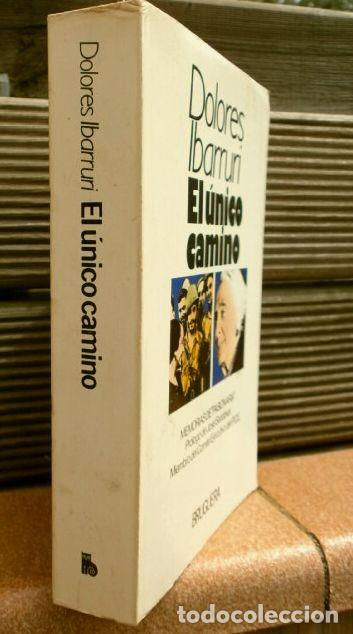 Libros de segunda mano: EL UNICO CAMINO POR DOLORES IBARRURI (1ª EDICION 1979) ED. BRUGUERA - MEMORIAS DE PASIONARIA - PCE - Foto 2 - 168191560