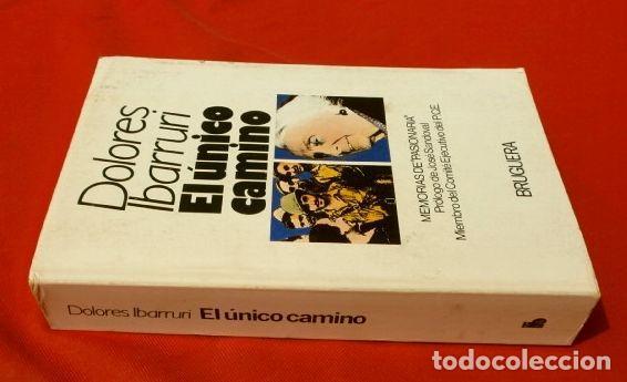 Libros de segunda mano: EL UNICO CAMINO POR DOLORES IBARRURI (1ª EDICION 1979) ED. BRUGUERA - MEMORIAS DE PASIONARIA - PCE - Foto 3 - 168191560