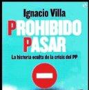 Libros de segunda mano: IGNACIO VILLA. PROHIBIDO PASAR. LA HISTORIA OCULTA DE LA CRISIS DEL PP. POLITICA.. Lote 168219148