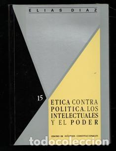ETICA CONTRA POLÍTICA. LOS INTELECTURALES Y EL PODER, ELIAS DIAZ (Libros de Segunda Mano - Pensamiento - Política)