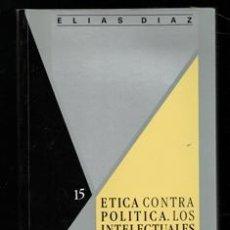 Libros de segunda mano: ETICA CONTRA POLÍTICA. LOS INTELECTURALES Y EL PODER, ELIAS DIAZ. Lote 168409154