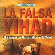 Libros de segunda mano: LA FALSA YIHAD. EL NEGOCIO DEL NARCOTRAFICO EN EL SAHEL - MESA, BEATRIZ - A-P-1474. Lote 168503304