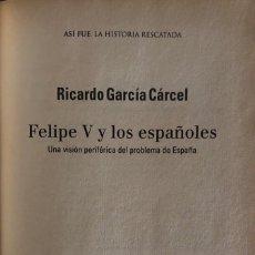 Libros de segunda mano: FELIPE V Y LOS ESPAÑOLES. RICARDO GARCIA CARCEL. PLAZA & JANES EDITORES. BARCELONA, 2002.. Lote 168711224