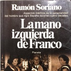 Libros de segunda mano: LA MANO IZQUIERDA DE FRANCO. RAMON SORIANO. EDITORIAL PLANETA. BARCELONA, 1981. . Lote 168802904