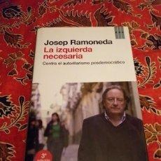 Libros de segunda mano: LA IZQUIERDA NECESARIA - JOSEP RAMONEDA - RBA 2012. Lote 168939072