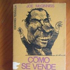 Libros de segunda mano: JOE MCGINNISS. CÓMO SE VENDE UN PRESIDENTE. EDICIONES PENÍNSULA. 1970. Lote 215194623