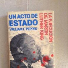Libros de segunda mano: UN ACTO DE ESTADO LA EJECUCION DE MARTIN LUTHER KING WILLIAM F PEPPER. Lote 169283328
