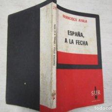 Libros de segunda mano: FRANCISCO AYALA - ESPAÑA, A LA FECHA - EDI SUR 1ª EDICIÓN 1965 ARGENTINA + INFO 1S. Lote 169335084