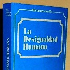 Libros de segunda mano: LA DESIGUALDAD HUMANA. LUIS MOURE MARIÑO. FUND. CANOVAS DEL CASTILLO. 1982.. Lote 169343136