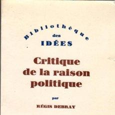 Libros de segunda mano: CRITIQUE DE LA RAISON POLITIQUE / RÉGIS DEBRAY. Lote 169379276