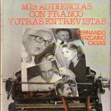 Libros de segunda mano: MIS AUDIENCIAS CON FRANCO Y OTRAS ENTREVISTAS POR FERNANDO VIZCAINO CASAS. 1976.. Lote 169408240