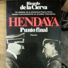 Libros de segunda mano: HENDAYA. PUNTO FINAL. RICARDO DE LA CIERVA. EDITORIAL PLANETA. Lote 169450912
