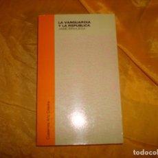 Libros de segunda mano: LA VANGUARDIA Y LA REPUBLICA. JAIME BRIHEGA. EDICIONES CATEDRA, 1ª EDC. 1982. Lote 169451288