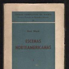 Libros de segunda mano: MARTI, JOSÉ: ESCENAS NORTEAMERICANAS 5. 1885. OBRAS COMPLETAS Nº 31. LA HABANA ED. TRÓPICO 1941. Lote 169814356