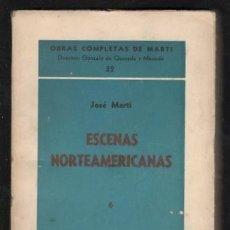 Libros de segunda mano: MARTI, JOSÉ: ESCENAS NORTEAMERICANAS 6. 1885-1886. OBRAS COMPLETAS Nº 32. LA HABANA ED. TRÓPICO 1941. Lote 169814500