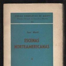 Libros de segunda mano: MARTI, JOSÉ: ESCENAS NORTEAMERICANAS 8. 1887. OBRAS COMPLETAS Nº 34. LA HABANA ED. TRÓPICO 1941. Lote 169814772
